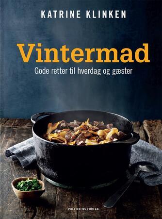 Katrine Klinken: Vintermad : gode retter til hverdag og gæster