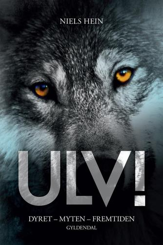 Niels Hein: Ulv : dyret, myten, fremtiden