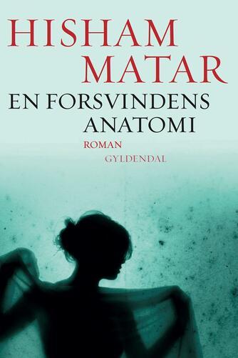 Hisham Matar: En forsvindens anatomi : roman