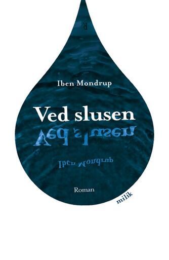 Iben Mondrup: Ved slusen : roman