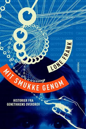 Lone Frank: Mit smukke genom : historier fra genetikkens overdrev