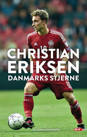 Søren Sorgenfri (f. 1977): Christian Eriksen : Danmarks stjerne