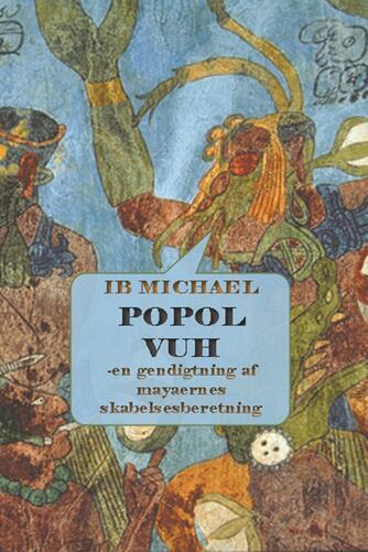 : Popol Vuh : en gendigtning af mayaernes skabelsesberetning