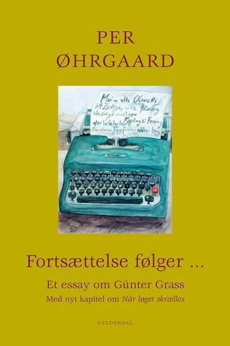 Per Øhrgaard (f. 1944-02-06): Fortsættelse følger - : et essay om Günter Grass