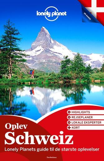 Nicola Williams: Oplev Schweiz : Lonely Planets guide til de største oplevelser : highlights, rejseplaner, lokale eksperter + kort