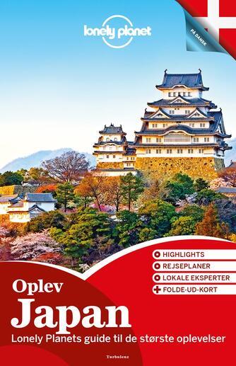Chris Rowthorn: Oplev Japan : Lonely Planets guide til de største oplevelser : highlights, rejseplaner, lokale eksperter + folde-ud-kort