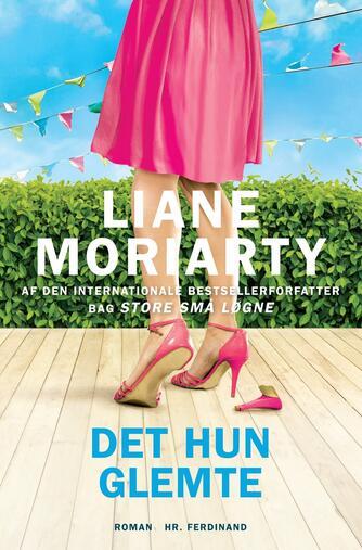 Liane Moriarty: Det hun glemte : roman