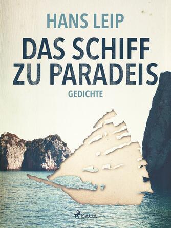 Hans Leip: Das Schiff zu Paradies : Gedichte