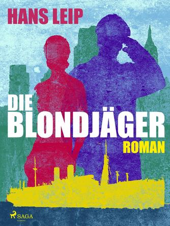 Hans Leip: Die Blondjäger : Roman