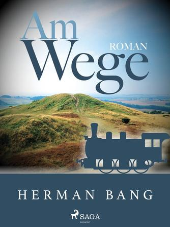 Herman Bang: Am Wege : Roman