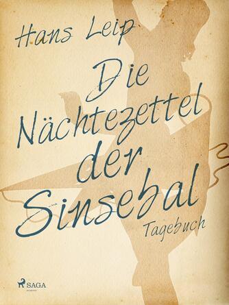 Hans Leip: Die Nächtezettel der Sinsebal : Tagebuch