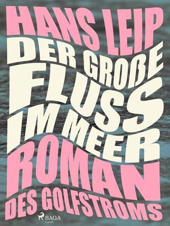 Hans Leip: Der grosse Fluss im Meer : Roman des Golfstroms