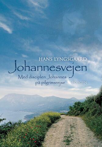Hans Lyngsgaard: Johannesvejen : med disciplen Johannes på pilgrimsrejse