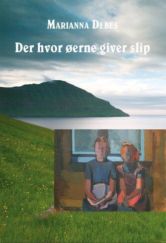 Marianna Debes: Der hvor øerne giver slip