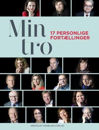 Else Marie Nygaard: Min tro : 17 personlige fortællinger