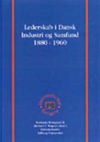 : Lederskab i dansk industri og samfund 1880-1960
