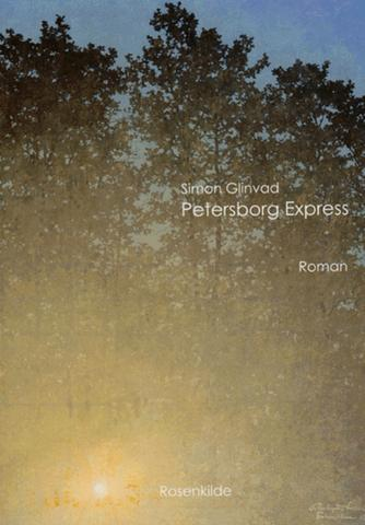 Simon Glinvad (f. 1978): Petersborg Expres : roman