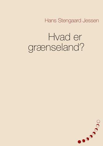 Hans Stengaard Jessen: Hvad er grænseland?