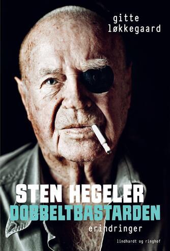 Gitte Løkkegꜳrd: Sten Hegeler - dobbeltbastarden : erindringer