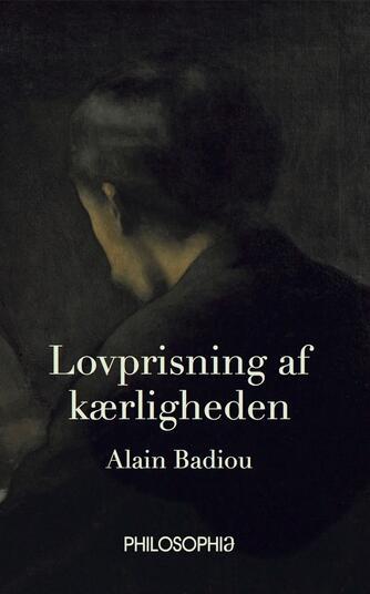 Alain Badiou: Lovprisning af Kærligheden
