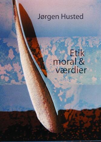 Jørgen Husted (f. 1947): Etik, moral & værdier