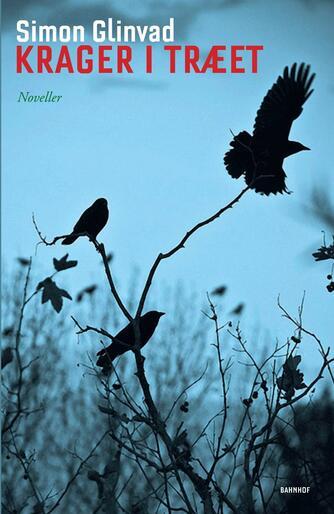 Simon Glinvad (f. 1978): Krager i træet : noveller