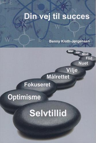 Benny Kloth-Jørgensen: Din vej til succes : en bog til selvhjælp