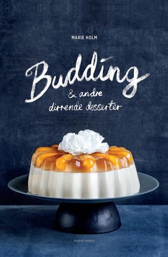 Marie Holm: Budding & andre dirrende desserter