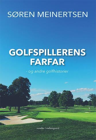 Søren Meinertsen: Golfspillerens farfar og andre golfhistorier