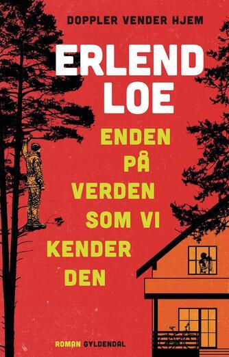 Erlend Loe: Enden på verden som vi kender den : roman