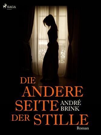 André Brink: Die andere Seite der Stille : Roman