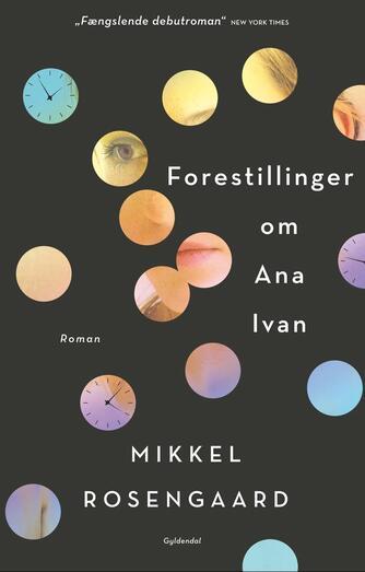 Mikkel Rosengaard (f. 1987): Forestillinger om Ana Ivan