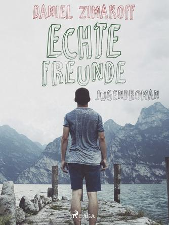 Daniel Zimakoff: Echte Freunde : Jugendroman