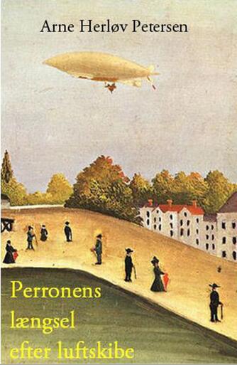 Arne Herløv Petersen: Perronens længsel efter luftskibe