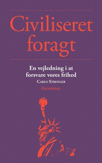Carlo Strenger (f. 1958): Civiliseret foragt : en vejledning i at forsvare vores frihed