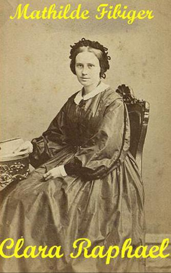 Mathilde Fibiger: Clara Raphael