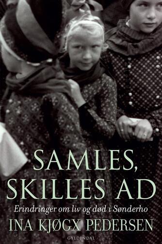 Ina Kjøgx Pedersen: Samles, skilles ad : erindringer om liv og død i Sønderho