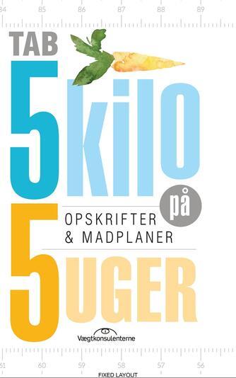 : Tab 5 kilo på 5 uger : opskrifter & madplaner