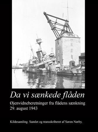 Søren Nørby (f. 1976-04-14): Flådens sænkning 29. august 1943 : sænkningsrapporter og øjenvidneberetninger : kildesamling