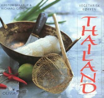 Kirsten Skaarup, Richard Gilmore: Vegetarisk køkken - Thailand