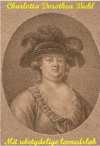 Charlotta Dorothea Biehl: Mit ubetydelige levnedsløb