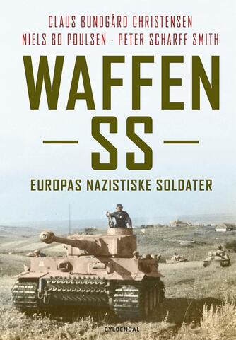 Niels Bo Poulsen, Claus Bundgård Christensen, Peter Scharff Smith: Waffen-SS : Europas nazistiske soldater