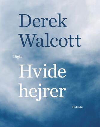 Derek Walcott: Hvide hejrer : digte