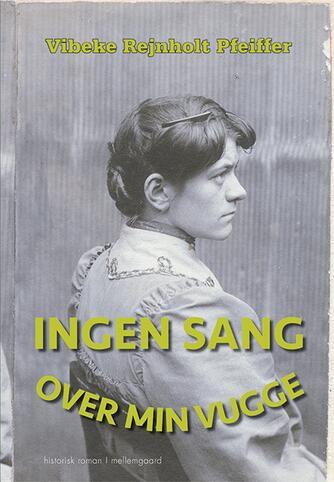 Vibeke Rejnholt Pfeiffer (f. 1947): Ingen sang over min vugge : historisk roman