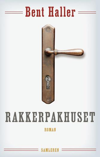 Bent Haller: Rakkerpakhuset : roman