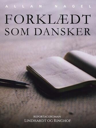 Allan Nagel (f. 1965): Forklædt som dansker : reportageroman