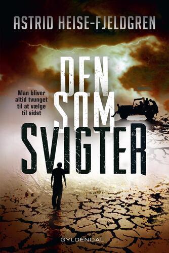 Astrid Heise-Fjeldgren: Den som svigter : man bliver altid tvunget til at vælge til sidst