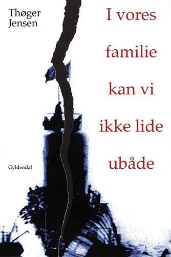 Thøger Jensen (f. 1960): I vores familie kan vi ikke lide ubåde