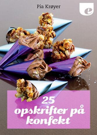 Pia Krøyer: 25 opskrifter på konfekt
