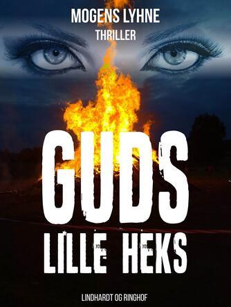 Mogens Lyhne: Guds lille heks : thriller